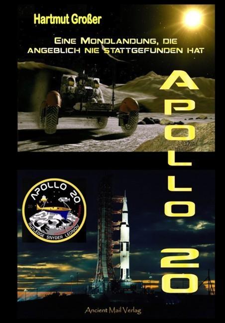Apollo 20 – eineMondlandung, die angeblich nie stattgefunden hat