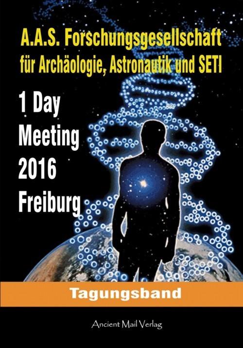 Forschungsgesellschaft für Archäologie, Astronautikund SETI: A.A.S. Tagungsband 2016