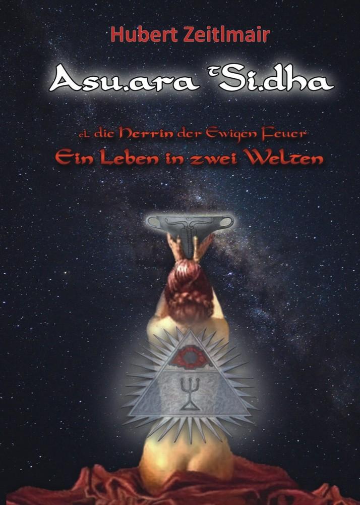Asu.ara TSi.dha: Die Herrin der Ewigen Feuer – Ein Leben in zwei Welten