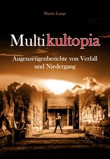 Multikultopia – Augenzeugenberichte von Verfall und Niedergang